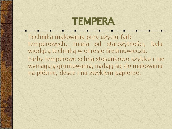 TEMPERA Technika malowania przy użyciu farb temperowych, znana od starożytności, była wiodącą techniką w