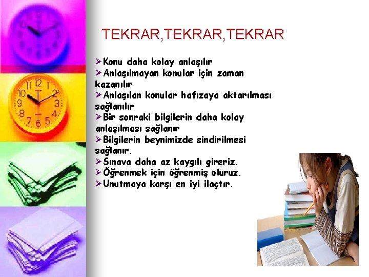 TEKRAR, TEKRAR ØKonu daha kolay anlaşılır ØAnlaşılmayan konular için zaman kazanılır ØAnlaşılan konular hafızaya