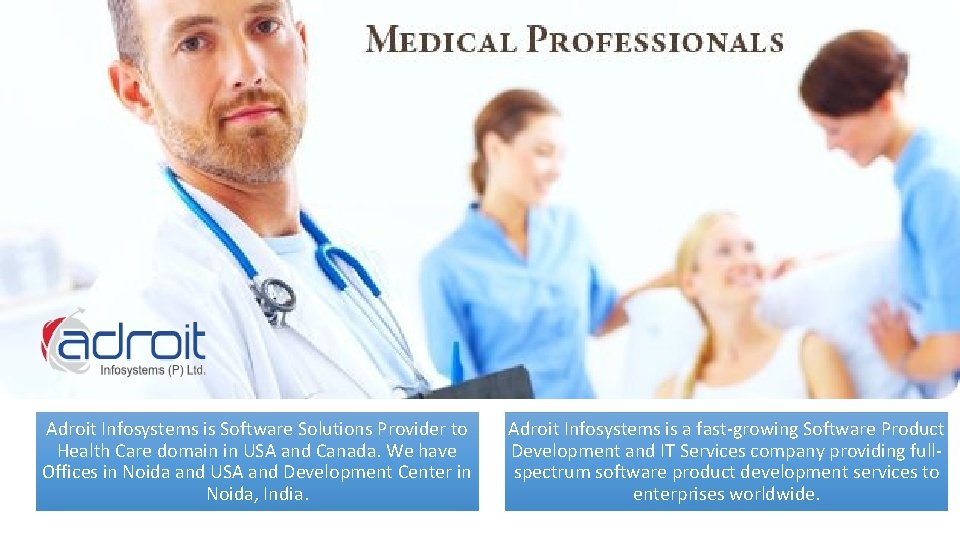 Adroit Infosystems is Software Solutions Provider to Health Care domain in USA and Canada.