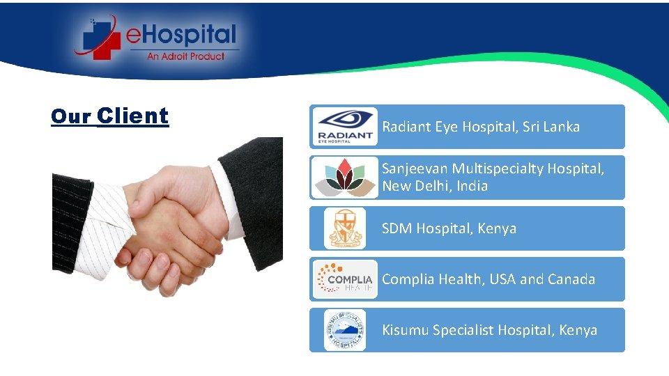 Our Client Radiant Eye Hospital, Sri Lanka Sanjeevan Multispecialty Hospital, New Delhi, India SDM