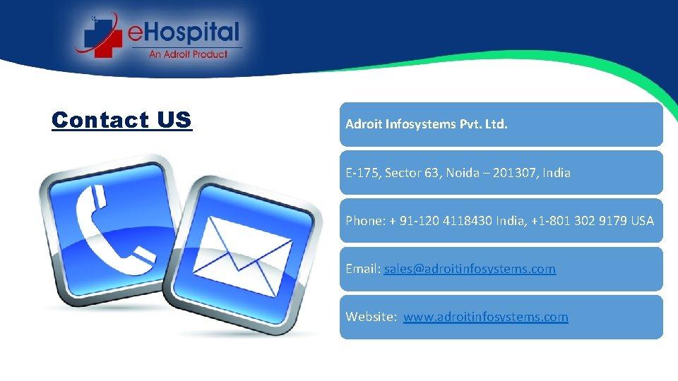 Contact US Adroit Infosystems Pvt. Ltd. E-175, Sector 63, Noida – 201307, India Phone: