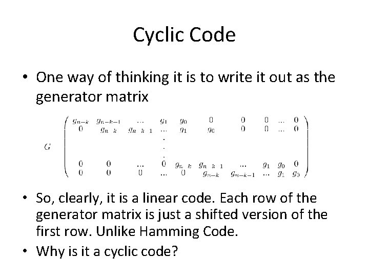 Cyclic Code • One way of thinking it is to write it out as