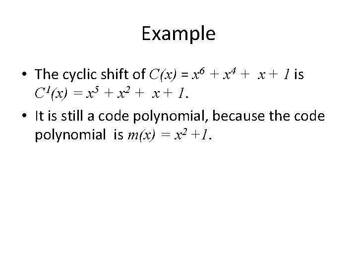 Example • The cyclic shift of C(x) = x 6 + x 4 +