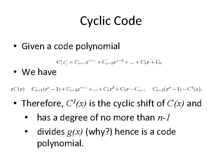 Cyclic Code • Given a code polynomial • We have • Therefore, C 1(x)