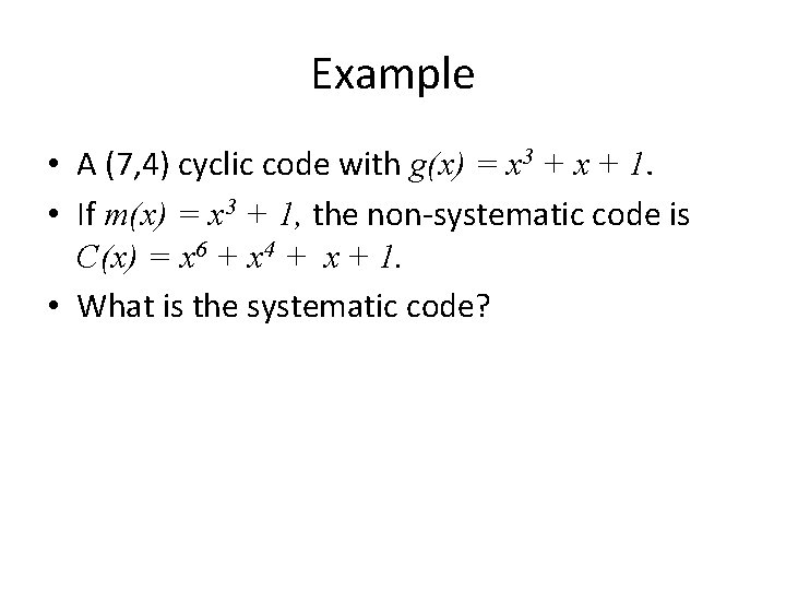Example • A (7, 4) cyclic code with g(x) = x 3 + x