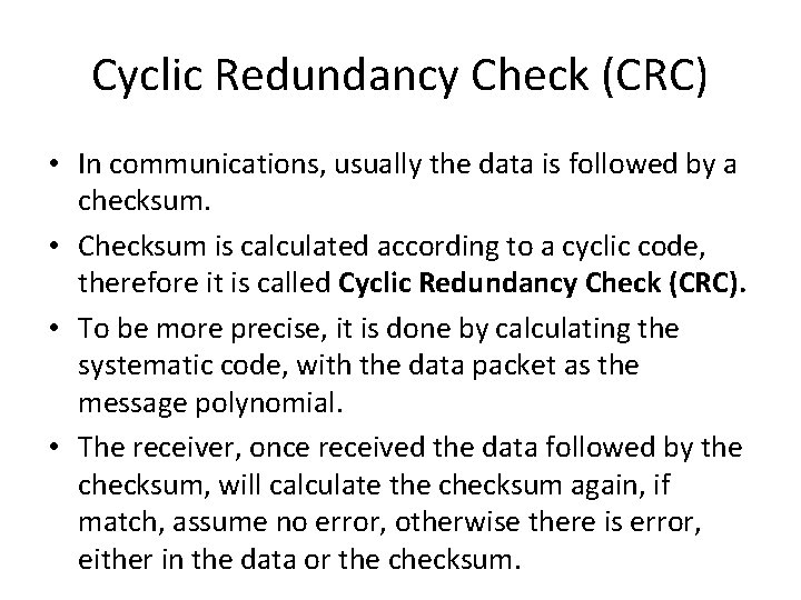 Cyclic Redundancy Check (CRC) • In communications, usually the data is followed by a