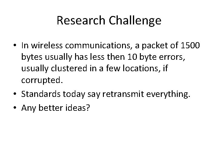 Research Challenge • In wireless communications, a packet of 1500 bytes usually has less