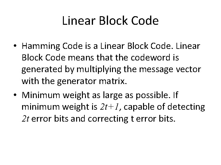 Linear Block Code • Hamming Code is a Linear Block Code means that the