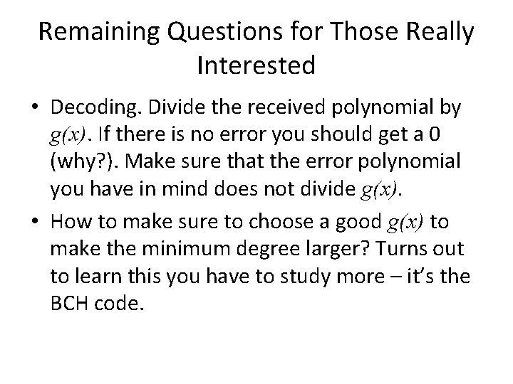 Remaining Questions for Those Really Interested • Decoding. Divide the received polynomial by g(x).
