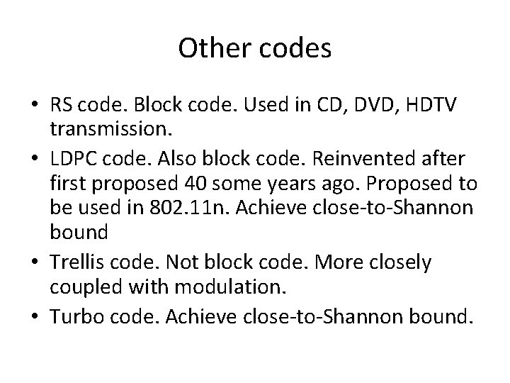 Other codes • RS code. Block code. Used in CD, DVD, HDTV transmission. •