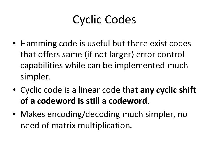 Cyclic Codes • Hamming code is useful but there exist codes that offers same