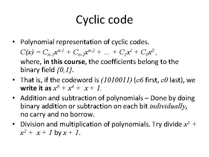 Cyclic code • Polynomial representation of cyclic codes. C(x) = Cn-1 xn-1 + Cn-2