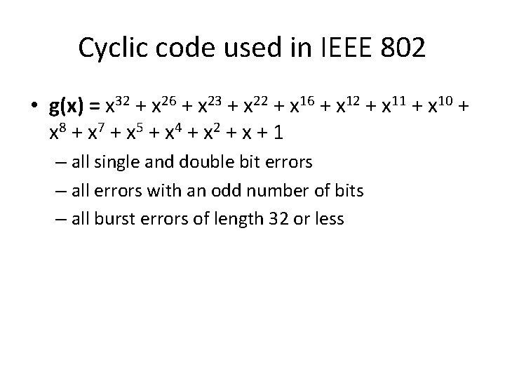 Cyclic code used in IEEE 802 • g(x) = x 32 + x 26