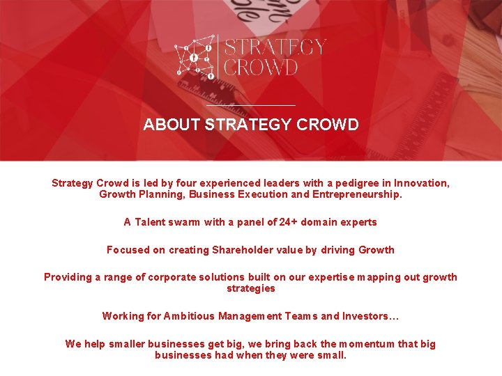ABOUT STRATEGY CROWD Strategy Crowd is led by four experienced leaders with a pedigree