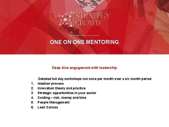 ONE ON ONE MENTORING Deep dive engagement with leadership 1. 2. 3. 4. 5.