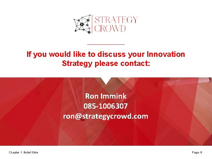 If you would like to discuss your Innovation Strategy please contact: Ron Immink 085