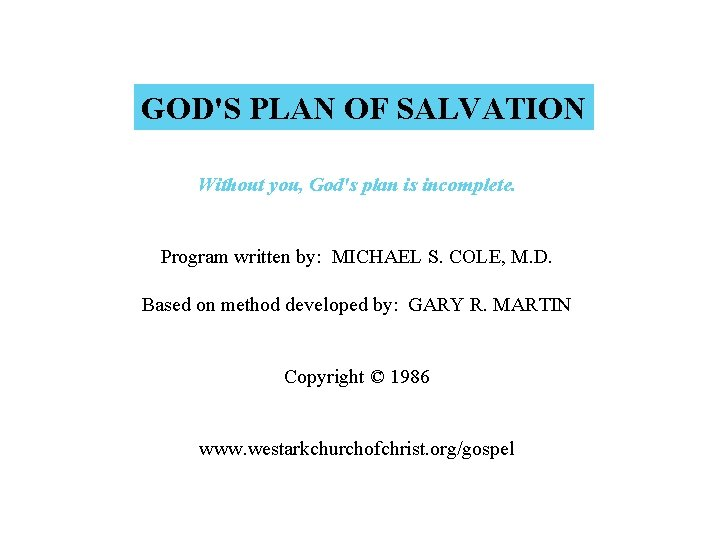 GOD'S PLAN OF SALVATION Without you, God's plan is incomplete. Program written by: MICHAEL