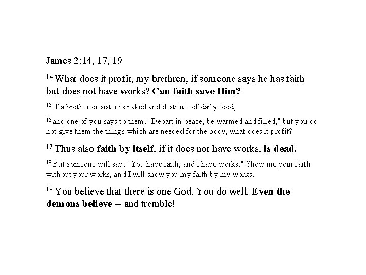James 2: 14, 17 17, 19 14 What does it profit, my brethren, if