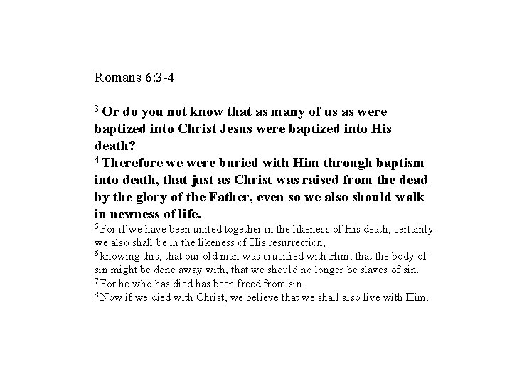 Romans 6: 3 -4 3 Or do you not know that as many of