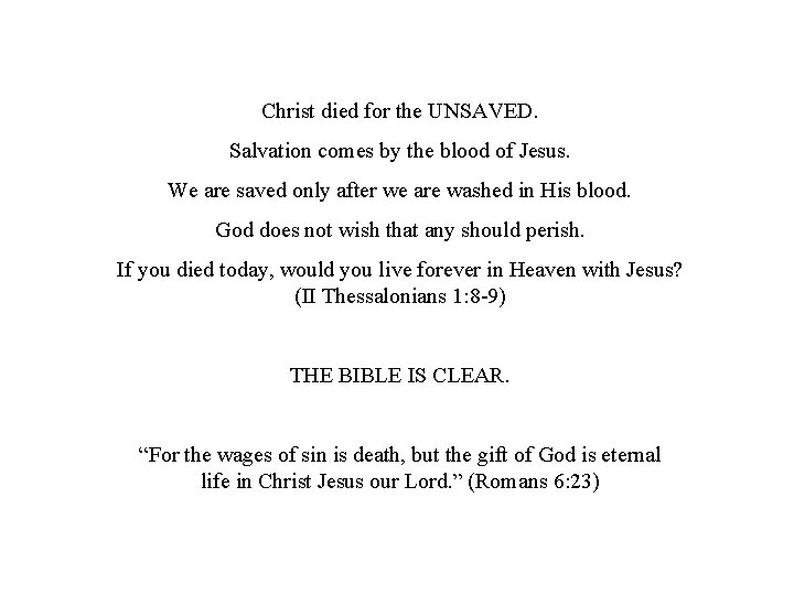 Christ died for the UNSAVED. Salvation comes by the blood of Jesus. We are