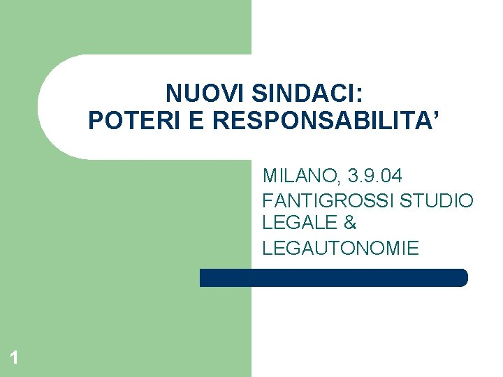 NUOVI SINDACI: POTERI E RESPONSABILITA' MILANO, 3. 9. 04 FANTIGROSSI STUDIO LEGALE & LEGAUTONOMIE
