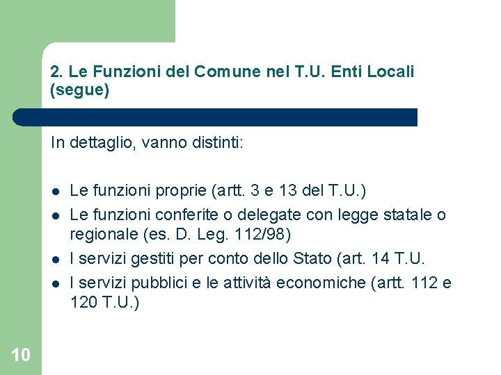 2. Le Funzioni del Comune nel T. U. Enti Locali (segue) In dettaglio, vanno