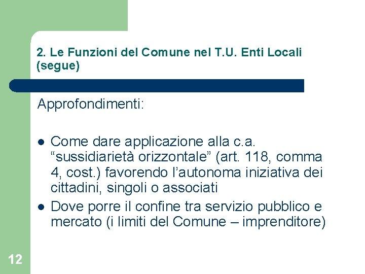 2. Le Funzioni del Comune nel T. U. Enti Locali (segue) Approfondimenti: l l