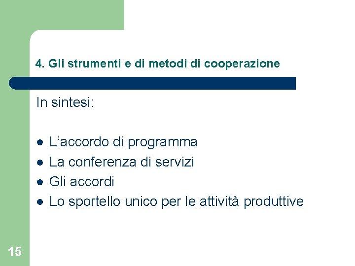 4. Gli strumenti e di metodi di cooperazione In sintesi: l l 15 L'accordo