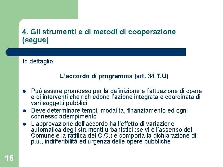 4. Gli strumenti e di metodi di cooperazione (segue) In dettaglio: L'accordo di programma