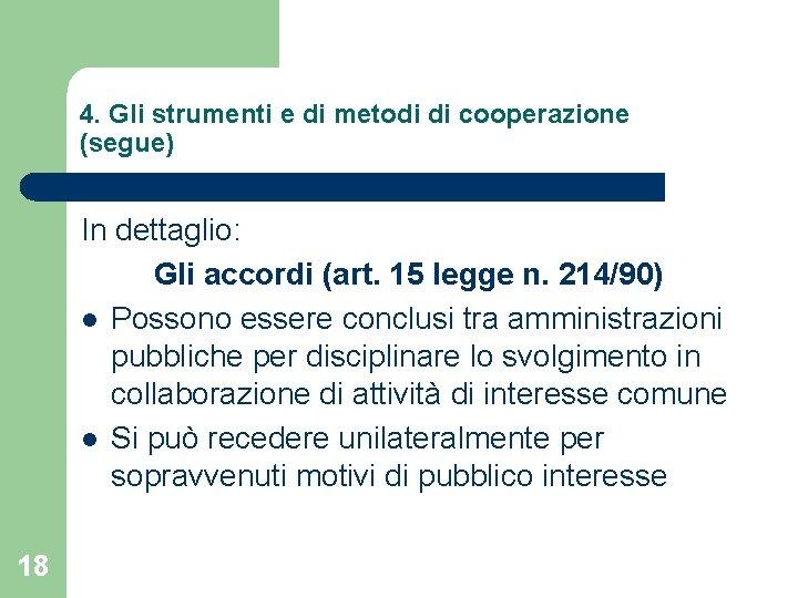 4. Gli strumenti e di metodi di cooperazione (segue) In dettaglio: Gli accordi (art.