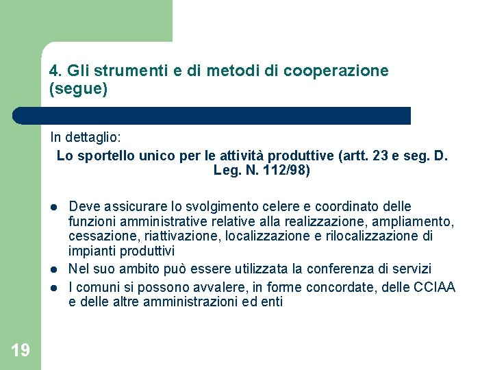 4. Gli strumenti e di metodi di cooperazione (segue) In dettaglio: Lo sportello unico