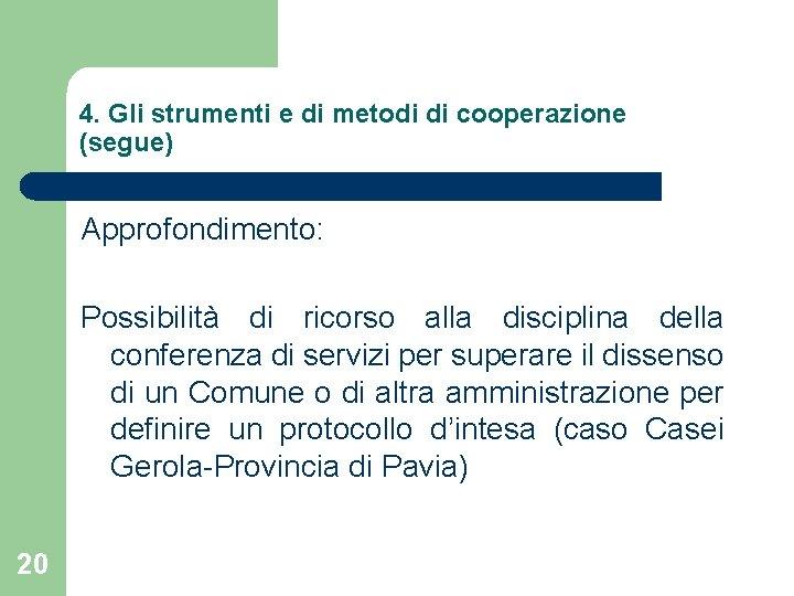 4. Gli strumenti e di metodi di cooperazione (segue) Approfondimento: Possibilità di ricorso alla