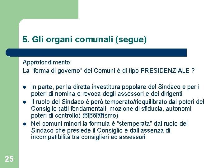 """5. Gli organi comunali (segue) Approfondimento: La """"forma di governo"""" dei Comuni è di"""