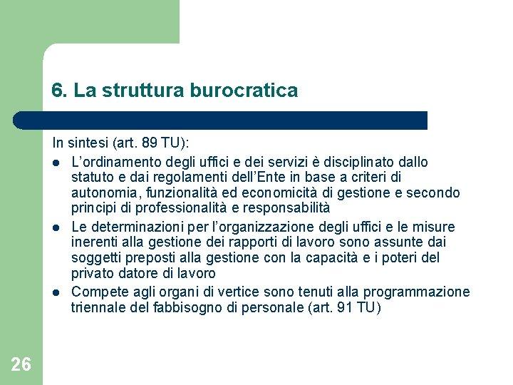 6. La struttura burocratica In sintesi (art. 89 TU): l L'ordinamento degli uffici e