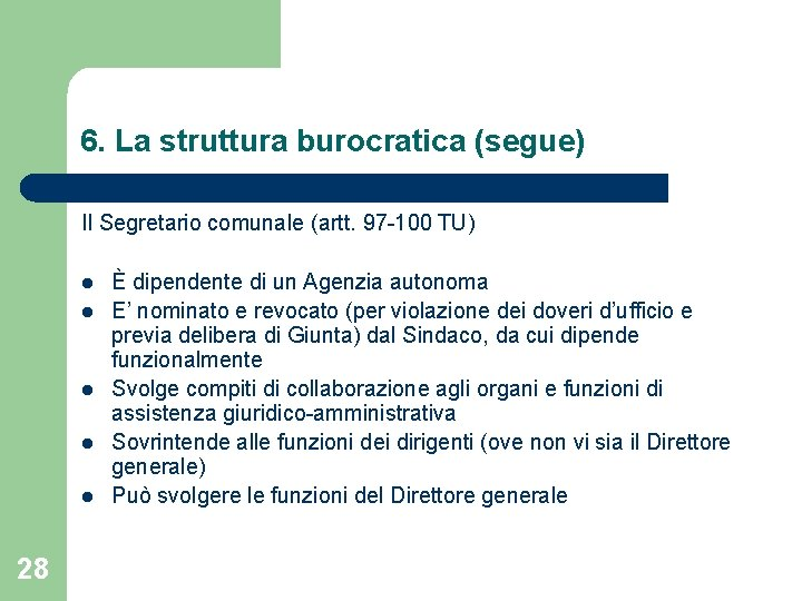 6. La struttura burocratica (segue) Il Segretario comunale (artt. 97 -100 TU) l l