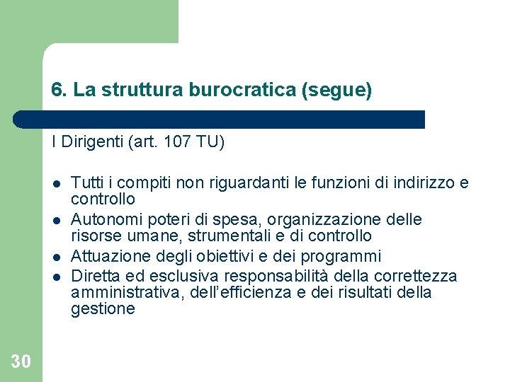 6. La struttura burocratica (segue) I Dirigenti (art. 107 TU) l l 30 Tutti