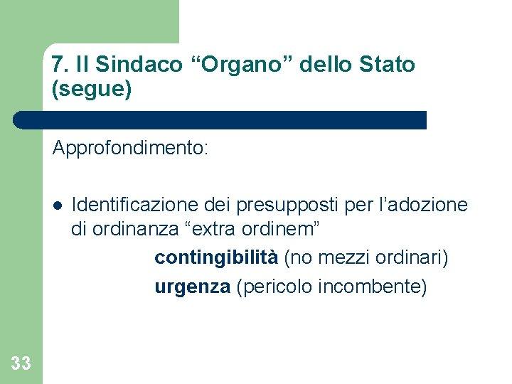 """7. Il Sindaco """"Organo"""" dello Stato (segue) Approfondimento: l 33 Identificazione dei presupposti per"""