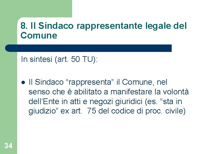 8. Il Sindaco rappresentante legale del Comune In sintesi (art. 50 TU): l 34