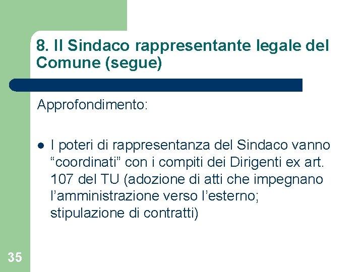 8. Il Sindaco rappresentante legale del Comune (segue) Approfondimento: l 35 I poteri di