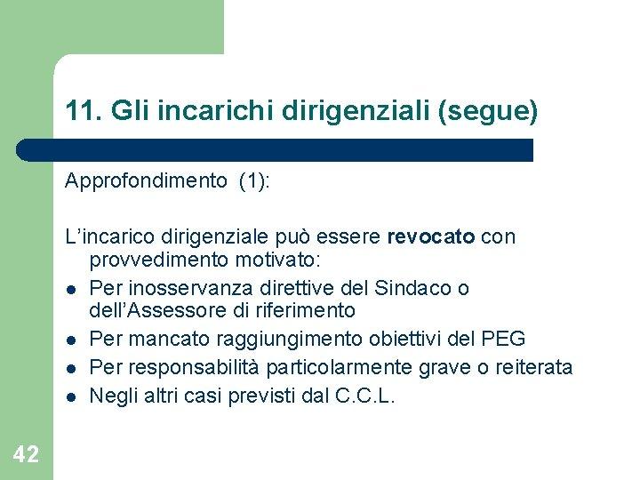 11. Gli incarichi dirigenziali (segue) Approfondimento (1): L'incarico dirigenziale può essere revocato con provvedimento