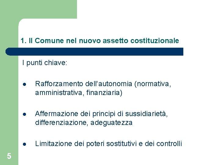1. Il Comune nel nuovo assetto costituzionale I punti chiave: 5 l Rafforzamento dell'autonomia