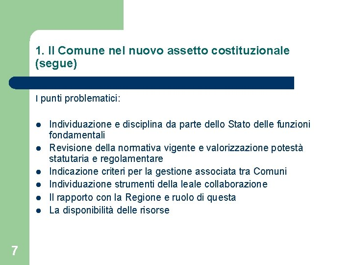 1. Il Comune nel nuovo assetto costituzionale (segue) I punti problematici: l l l