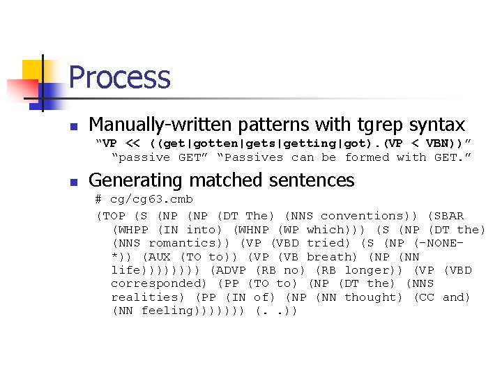 """Process n Manually-written patterns with tgrep syntax """"VP << ((get gotten gets getting got). (VP < VBN))"""" """"passive"""