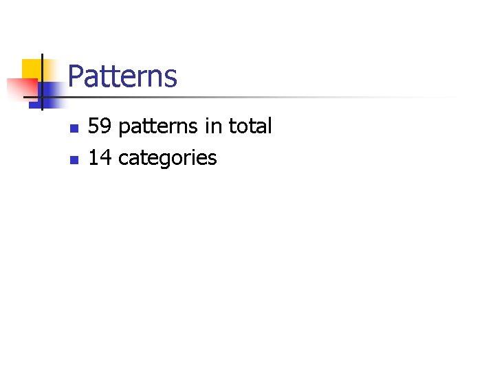 Patterns n n 59 patterns in total 14 categories