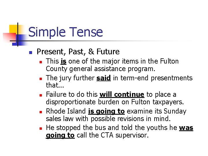 Simple Tense n Present, Past, & Future n n n This is one of