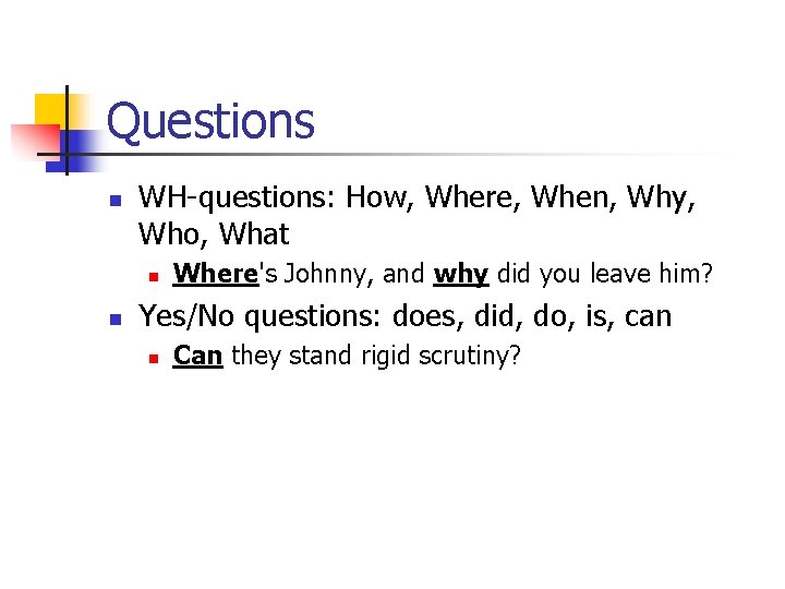 Questions n WH-questions: How, Where, When, Why, Who, What n n Where's Johnny, and