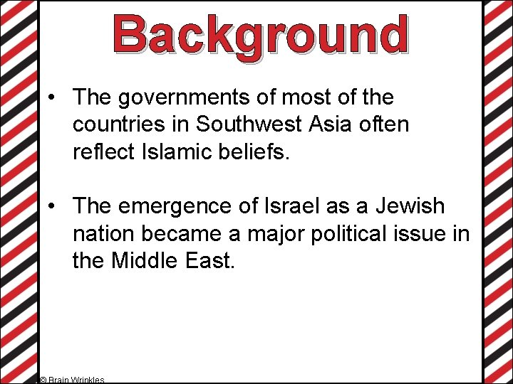 Background • The governments of most of the countries in Southwest Asia often reflect