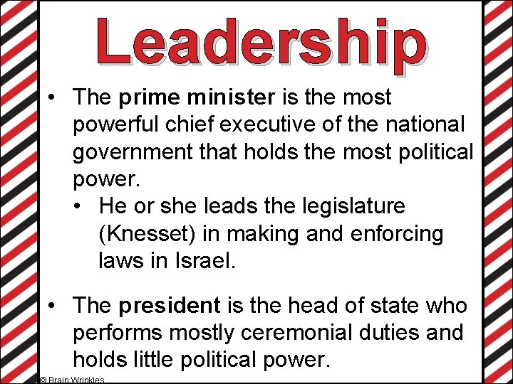 Leadership • The prime minister is the most powerful chief executive of the national