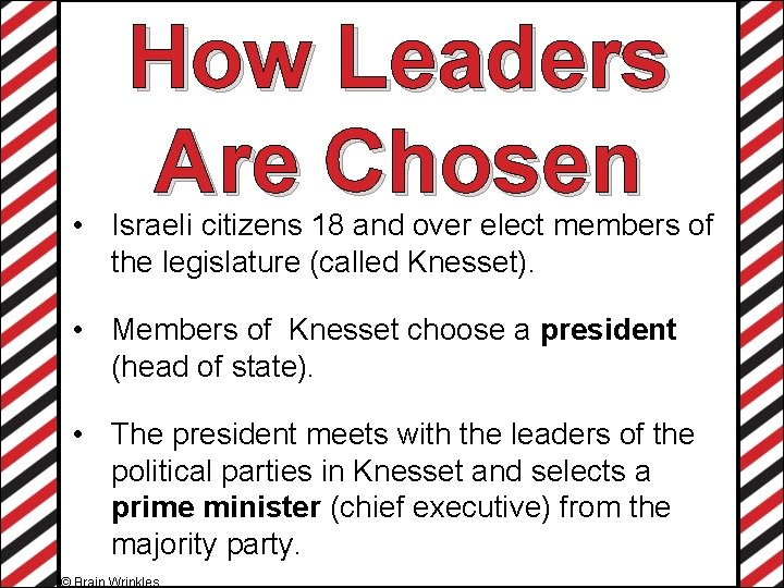 How Leaders Are Chosen • Israeli citizens 18 and over elect members of the