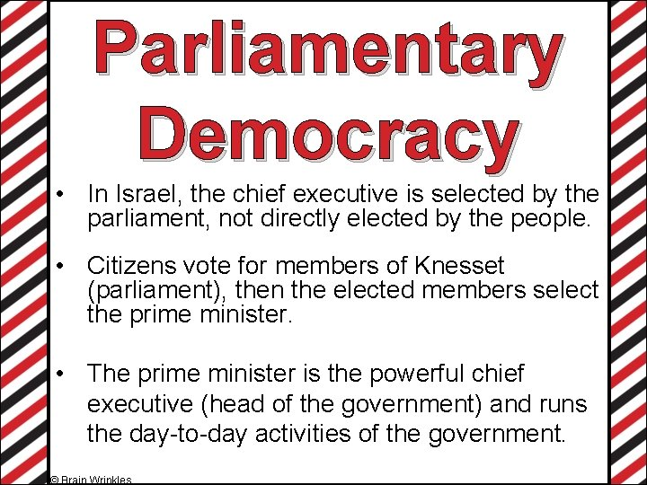 Parliamentary Democracy • In Israel, the chief executive is selected by the parliament, not